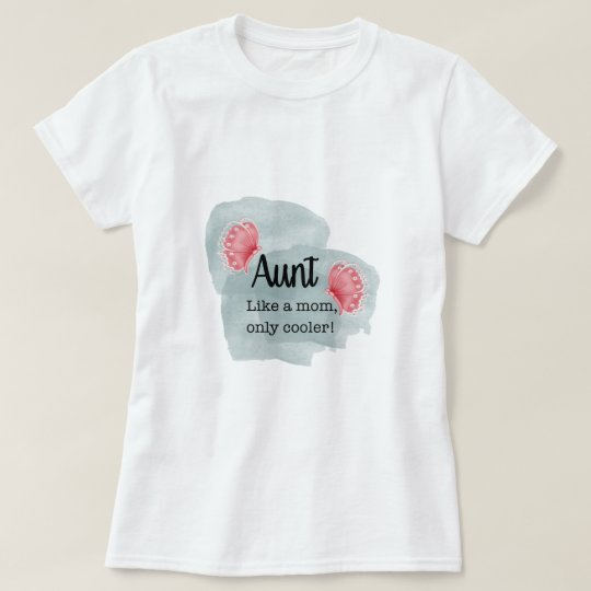 Aunt Like a Mum Only Cooler T Shirt