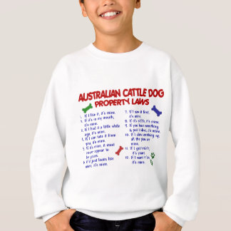 AUSTRALIAN CATTLE DOG Property Laws 2 Sweatshirt