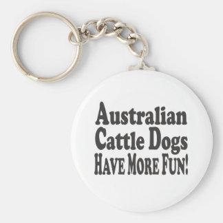 Australian Cattle Dogs Have More Fun! Basic Round Button Key Ring