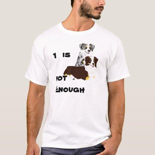 Australian Shepherd 1 is not enough T-Shirt