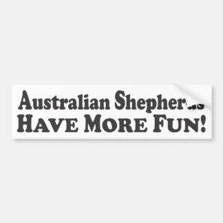 Australian Shepherds Have More Fun! - Bumper Stick Car Bumper Sticker