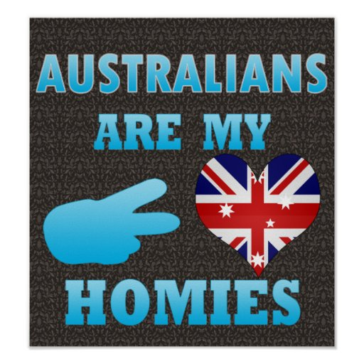 Australians are my Homies Poster