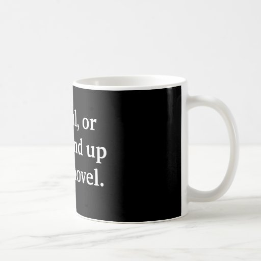 Author gift Careful, or you'll end up in my novel. Coffee Mug
