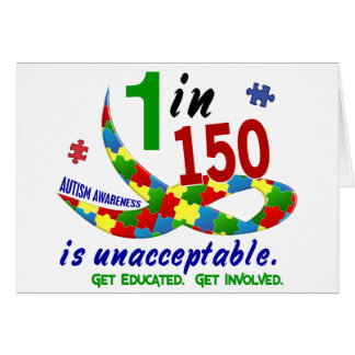 AUTISM AWARENESS 1 IN 150 IS UNACCEPTABLE CARDS