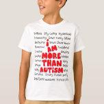 Autism Awareness -More than Autism! Shirts