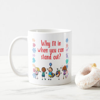 Autism Awareness Why Fit in When You Can Stand Out Coffee Mug