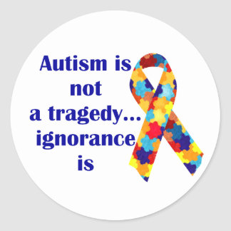 Autism is not a tragedy, ignorance is round sticker