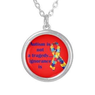 Autism is not a tragedy, ignorance is silver plated necklace