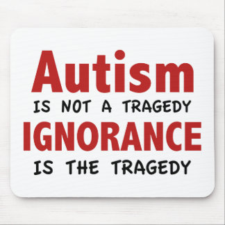 Autism Is Not A Tragedy, Ignorance Is The Tragedy Mouse Mat