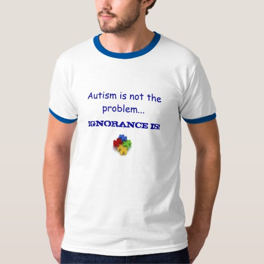 Autism is not the problem - Customised T-Shirt