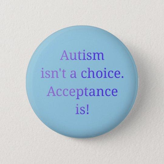 Autism isn't a choice. 6 cm round badge