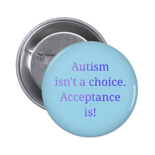 Autism isn't a choice. 6 cm round badge