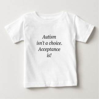 Autism isn't a choice... baby T-Shirt