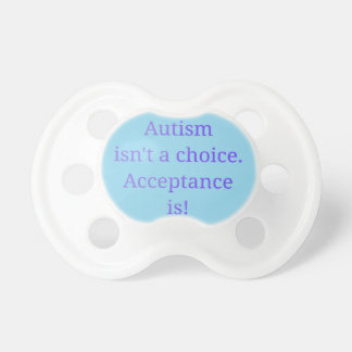 Autism isn't a choice  (blue) pacifiers