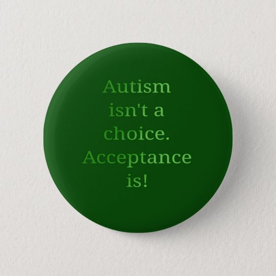Autism isn't a choice (green 6 cm round