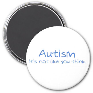 """""""Autism: It's Not Like You Think."""" Magnet"""