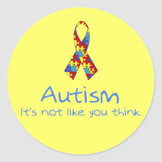 """Autism: It's Not Like You Think."" Round Sticker"