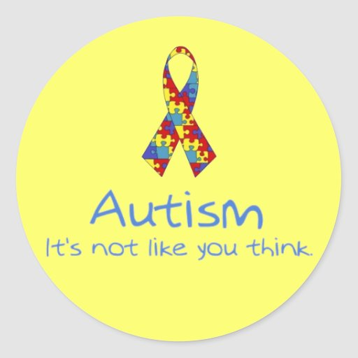 """Autism: It's Not Like You Think."" Round Stickers"