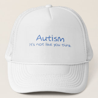 """Autism: It's Not Like You Think"" Trucker Hat"
