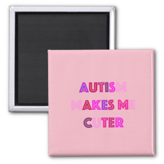 Autism Makes Me Cuter Magnet