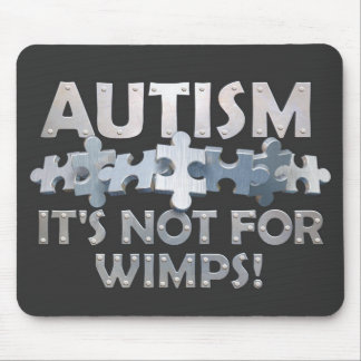 Autism: Not For Wimps Mouse Pad