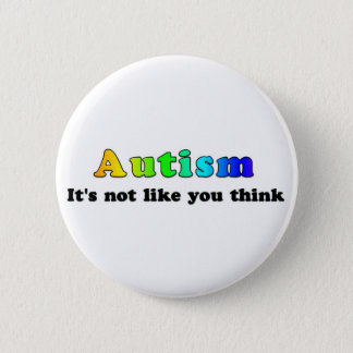Autism: Not Like You Think 6 Cm Round Badge