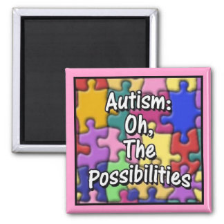 """""""Autism: Oh, The Possibilities"""" Magnet"""
