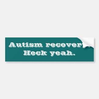 Autism recovery. Heck yeah. Bumper Sticker