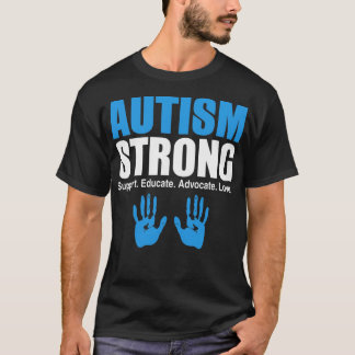 Autism Strong Support Educate Advocate Love T-Shirt