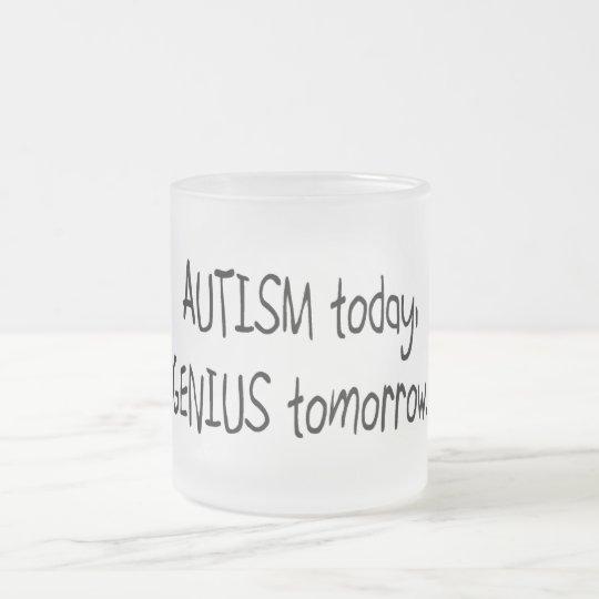Autism Today Genius Tomorrow Frosted Glass Coffee Mug