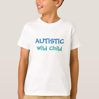 AUTISTIC, Wild Child - choose your  color & style Tee Shirts
