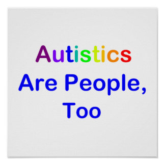Autistics Are People, Too Poster