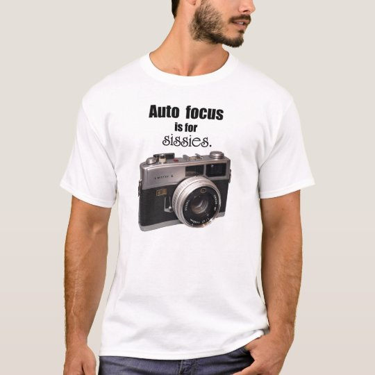 Auto Focus is for sissies T-shirt