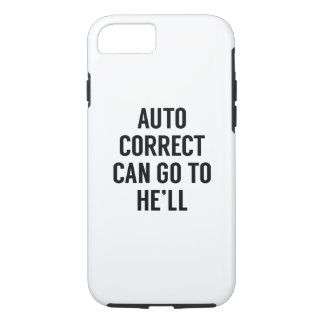 Autocorrect Can Go To He'll iPhone 7 Case