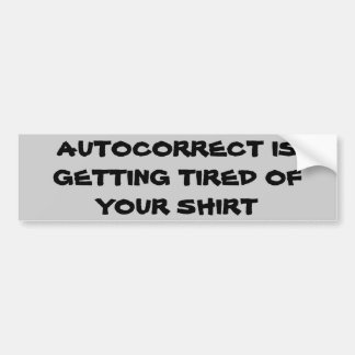 Autocorrect is Getting Tired of Your Shirt Bumper Sticker