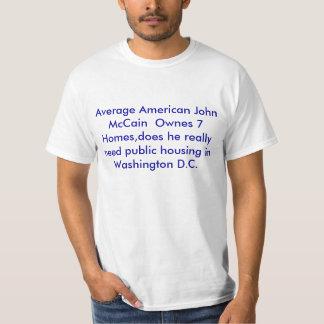 Average American John McCain  Ownes 7 Homes,doe... T-Shirt