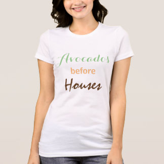 Avocados before Houses T-Shirt