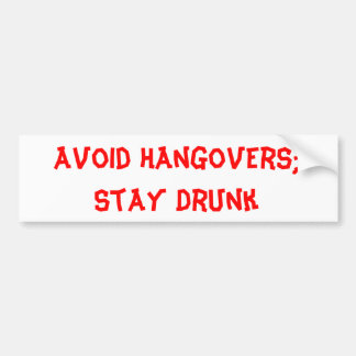 Avoid Hangovers; Stay Drunk Bumper Sticker