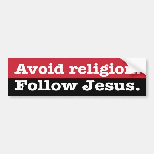 """""""Avoid religion. Follow Jesus"""" Bumper Sticker"""