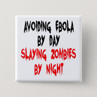 Avoiding Ebola by Day Slaying Zombies by Night 15 Cm Square Badge