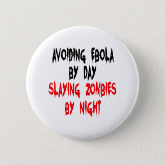 Avoiding Ebola by Day Slaying Zombies by Night 6 Cm Round Badge