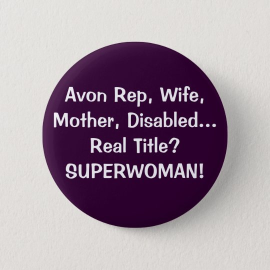 Avon Rep, Wife, Mother, Disabled...Real Title?S... 6 Cm Round Badge