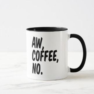 Aw, coffee, no. mug