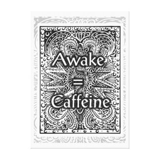 Awake=Caffeine - Positive Statement Quote Canvas Print