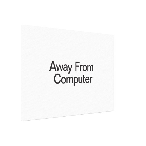 Away From Computer Gallery Wrap Canvas
