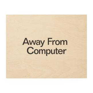 Away From Computer Wood Prints