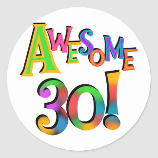 Awesome 30 Birthday T-shirts and Gifts Classic Round Sticker