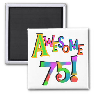 Awesome 75 Birthday T-shirts and Gifts Square Magnet