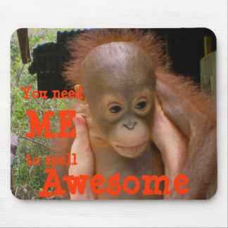 Awesome Apes: you need me Mouse Pad