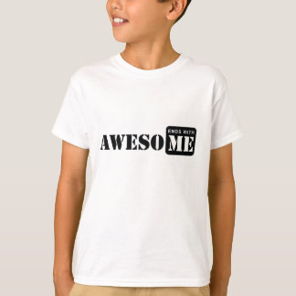 Awesome ends with ME. T-Shirt